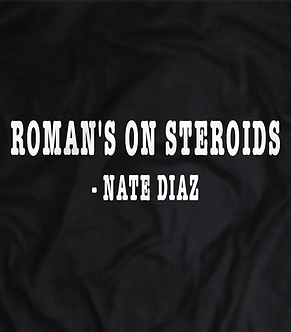 Roman's On Steroids.Roman Reigns. wwe world champion wrestler, Nate diaz quote, heel shirts, pro wrestling t shirts uk,nick