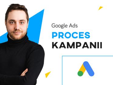 Jak wygląda proces kampanii reklamowej na Google Ads?