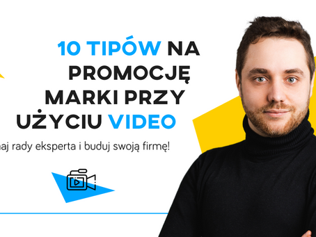 10 aktualnych tipów na promocję marki przy użyciu video w 2021 roku!