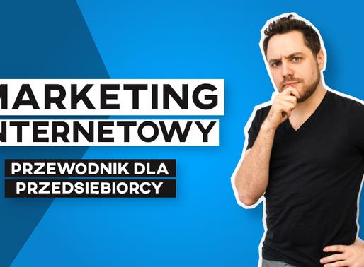 Jak i dlaczego działa marketing w internecie? Kompletny przewodnik dla przedsiębiorcy.