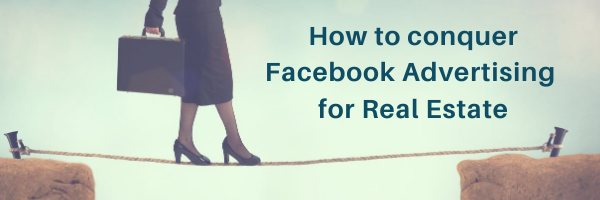 How to Conquer Facebook Ads for Real Estate!