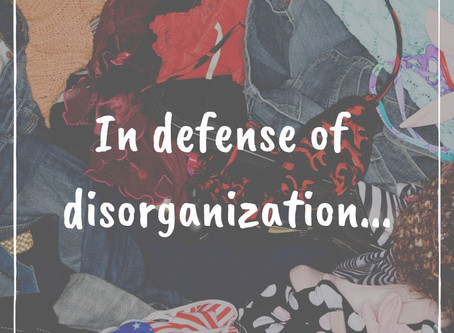 In defense of disorganization...