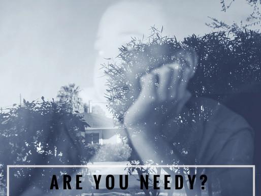 Are you needy?