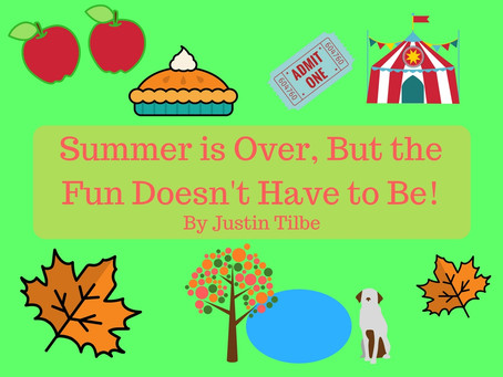 Summer is Over, But the Fun Doesn't Have to Be!