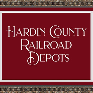 Hardin County Railroad Depots
