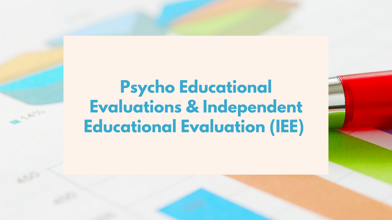 Psycho Educational Evaluations & Independent Educational Evaluation (IEE)