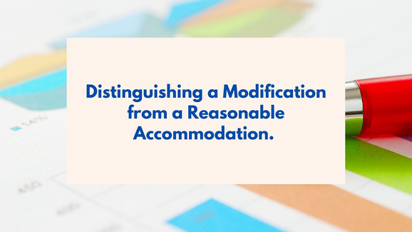 Distinguishing a Modification from a Reasonable Accommodation.