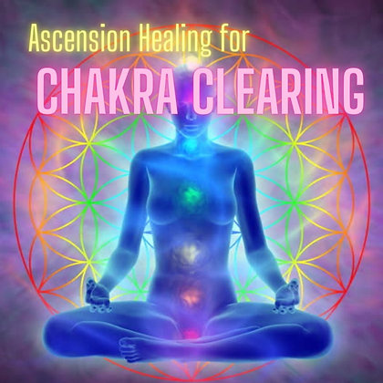 Ascension Healing for Chakra Clearing (Recording Available Soon)