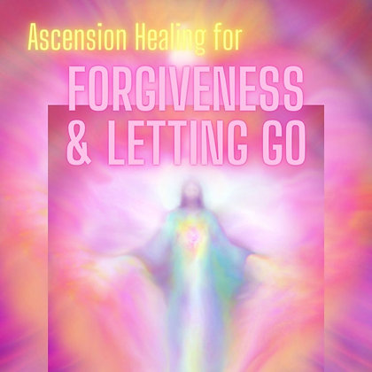 Ascension Healing for Forgiveness & Letting Go (Group/Oct 10)