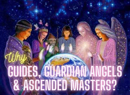 Why Guides, Guardian Angels & Ascended Masters?