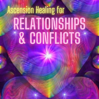 Ascension Healing for Relationships & Conflicts (Group/Oct 27)