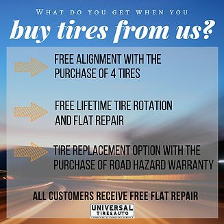 Free alignment with the purchase of 4 tires, Free lifetime tire rotation and flat repair, replacement option with the purchase of road hazard warranty. All customers receive free flat repair. Universal Tire & Auto | Longwood, Florida