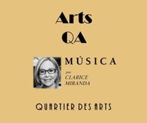 ARTS QA - POR CLARICE MIRANDA:  MÚSICA PARA SE DELICIAR E SE SURPREENDER