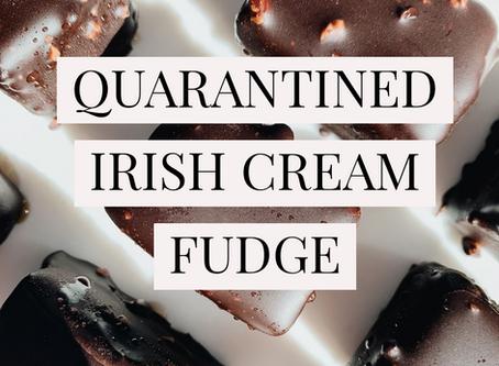 Quaratined Irish Cream Fudge