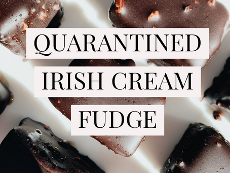 Quaratined Irish Cream Fudge