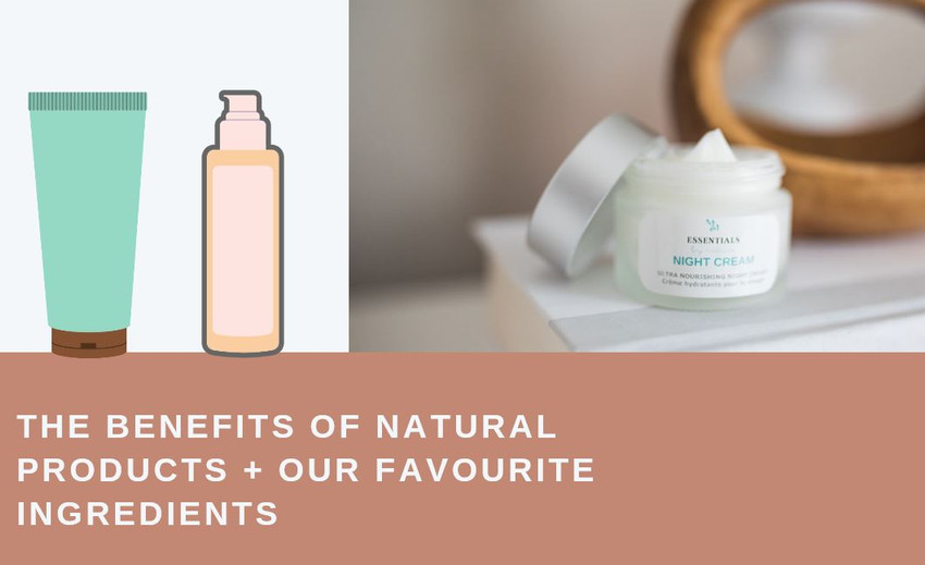 The Benefits of Natural Products + Our Favorite Ingredients