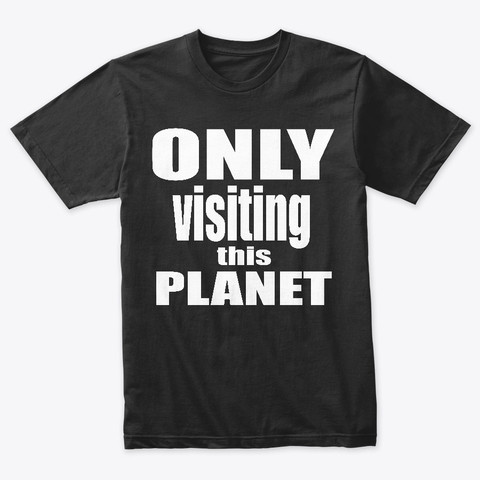 Only Visiting This Planet
