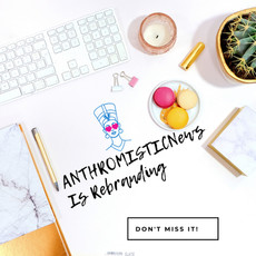 ANTHROMISTICNews is Rebranding! Don't Miss It.