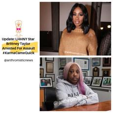 Update: LHHNY Star Brittney Taylor Arrested For Assault #KarmaCameQuick