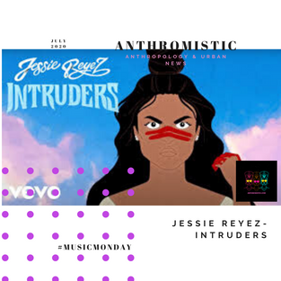 #MusicMonday: Jessie Reyez- Intruders