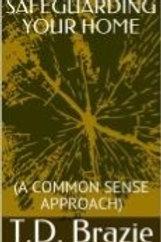 SAFE GUARDING YOUR HOME (A Common Sense Approach) E Book