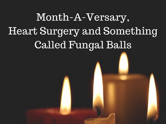 Weary & Burdened Ep. 007: One Month-A-Versary, Heart Surgery and Something Called Fungal Balls