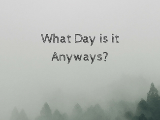 Weary & Burdened Ep. 019: What Day is it Anyways?