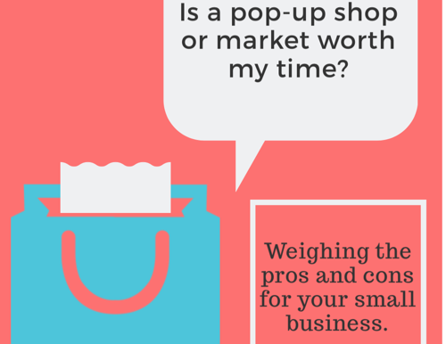 The Pros and Cons of Pop Ups and Markets