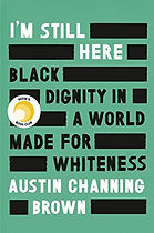 "Cover of book ""I'm Still Here: Black Dignity in a World Made for Whiteness"" by Austin Channing Brown; green back ground with black and white block text of title and author."