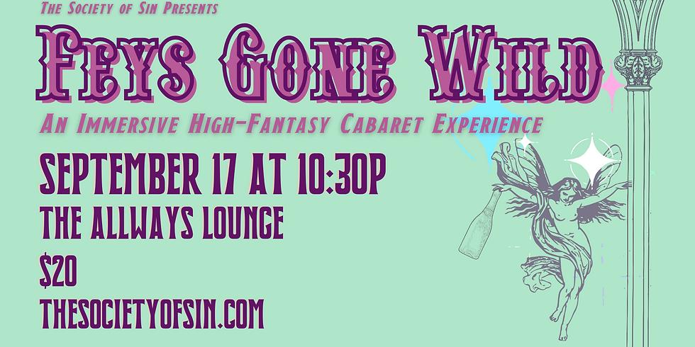 Feys Gone Wild: An Immersive High Fantasy Cabaret Experience (Sept. 2021)