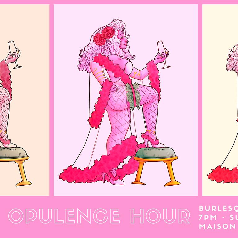 The Opulence Hour Burlesque Show 10/3