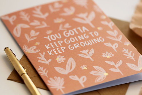 Gotta Keep Going to Keep Growing | Greetings Card | Cards | Positive