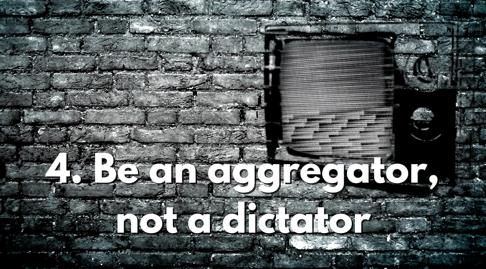 """A photo of a brick wall with a graffiti drawing of an old-school television with static noise on the screen. The text in the slide reads """"4. Be an aggregrator, not a dictator"""""""