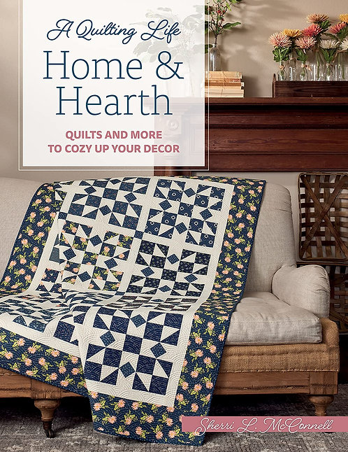 A Quilting Life HOME & HEARTH Quilting Book