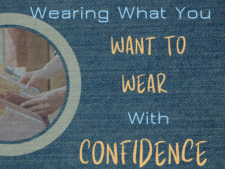 How To Wear What You Want To Wear With Confidence.