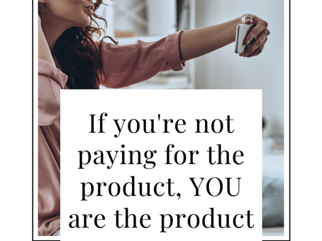 If you're not paying for the product, YOU are the product