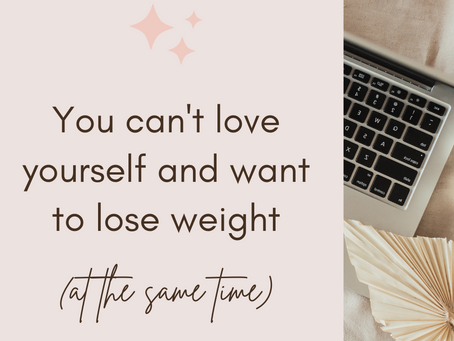You can't love yourself and want to lose weight (at the same time)