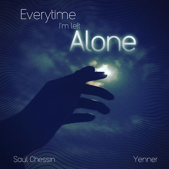 Everytime I'm Left Alone - Yenner & Saul Chessin