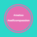 #metoo #selfcompassion