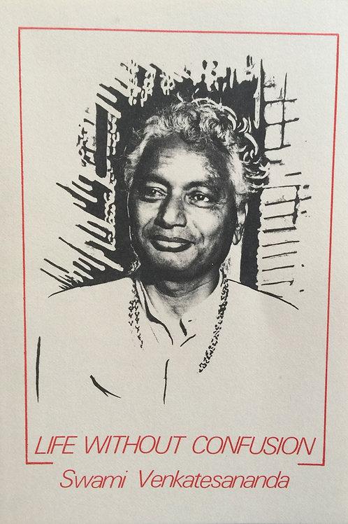 Venkatesananda - Life Without Confusion