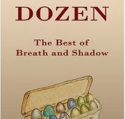 The cover of Dozen, an anthology of bests from Breath and Shadow. Dozen was edited by Chris Kuell. A carton of multi-colored eggs occupies the center of the cover.