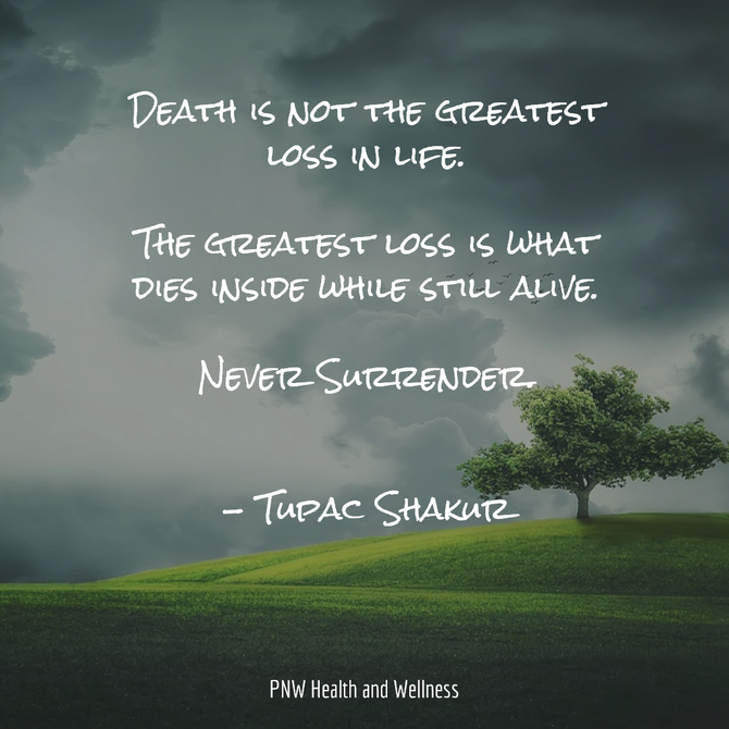Death is not the greatest loss in life...