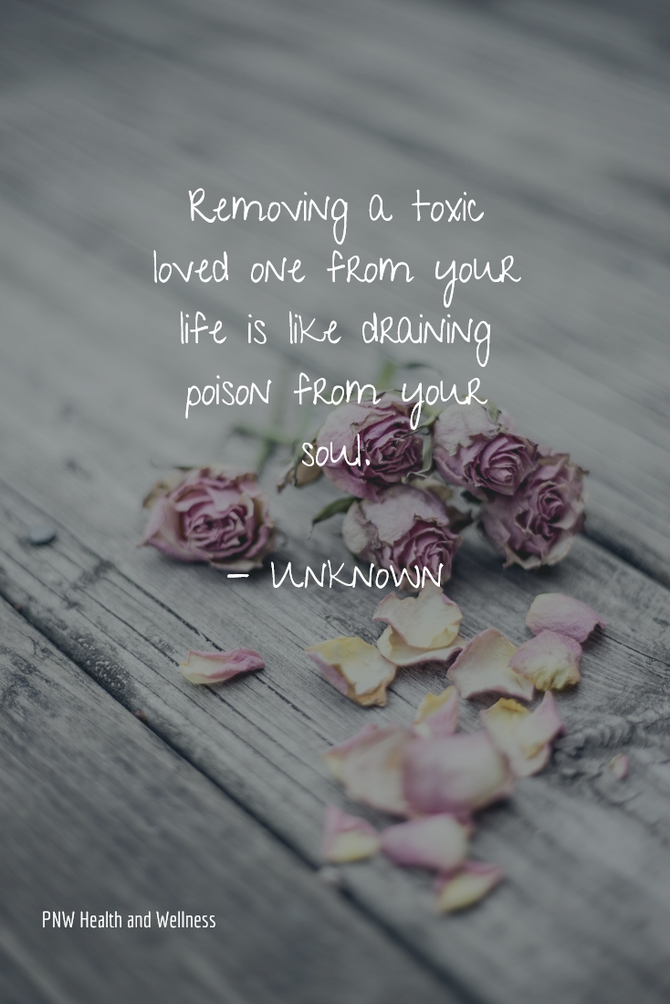 Removing a Toxic Loved One...