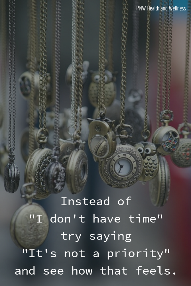 """Instead of, """"I don't have time""""..."""