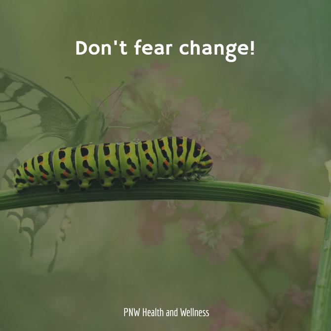Don't fear change!