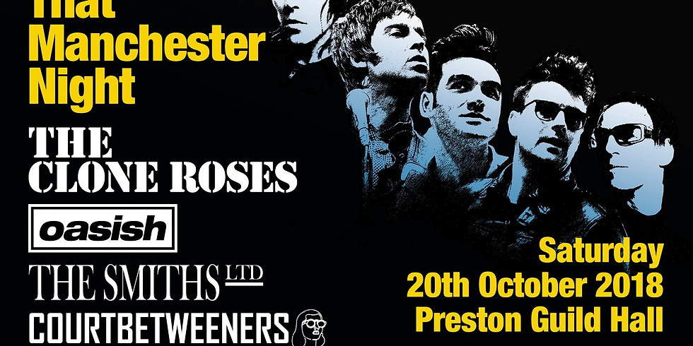 Preston Guild Hall - That Manchester Night! With The Clone Roses, The Smiths Ltd, Courtbetweeners and Clint Boon
