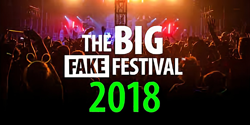 The BIG Fake Festival (The BIG One)