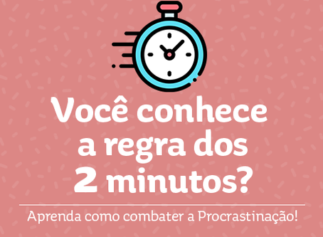 A regra dos 2 minutos! (The 2-Minute Rule)
