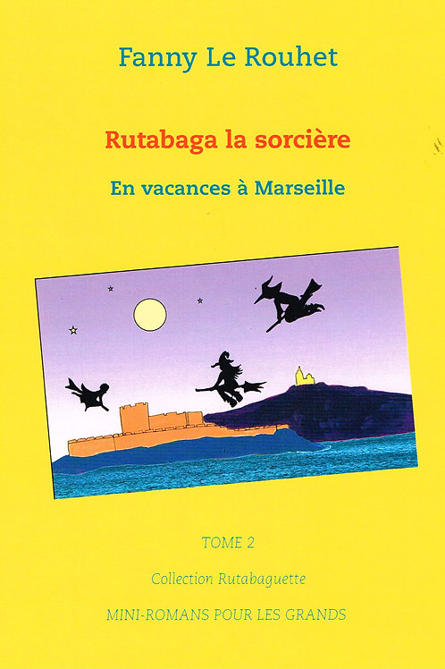 RUTABAGA LA SORCIÈRE Tome 2 En vacances à Marseille