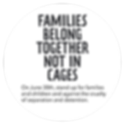 Families belong togethe not in cages. On June 30th, stand up for families and children and against the cruelty of separation and detention